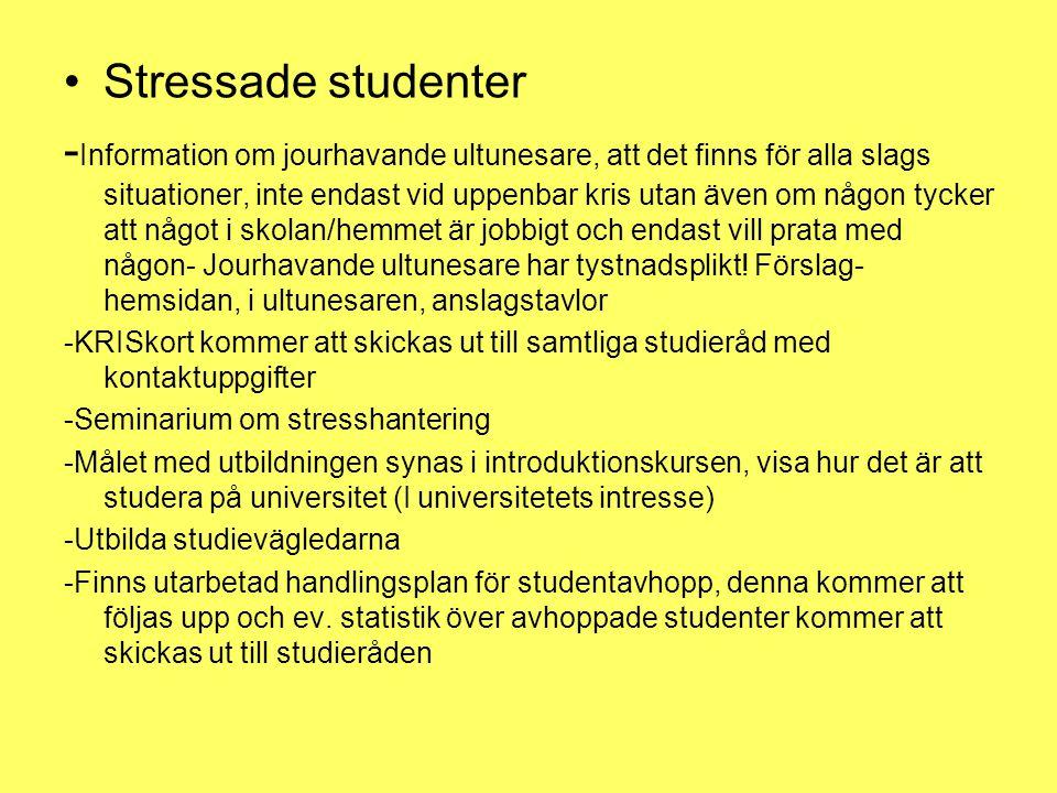 •Stressade studenter - Information om jourhavande ultunesare, att det finns för alla slags situationer, inte endast vid uppenbar kris utan även om någ