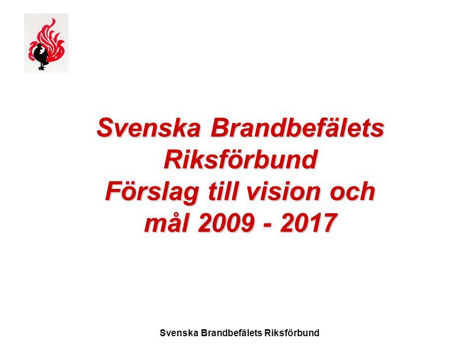 Svenska Brandbefälets Riksförbund Svenska Brandbefälets Riksförbund Förslag till vision och mål 2009 - 2017