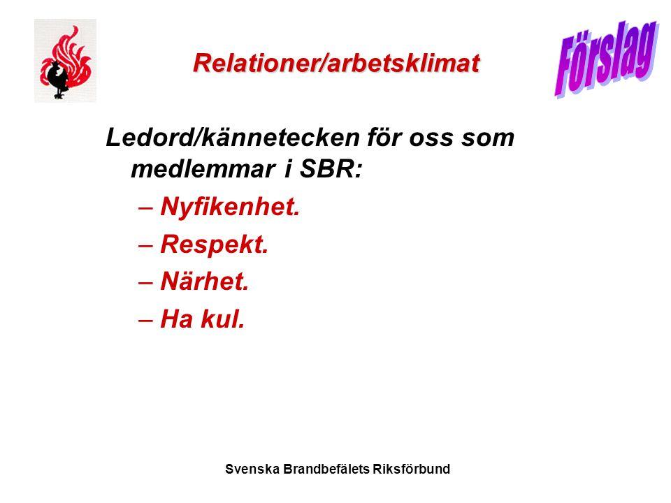 Svenska Brandbefälets Riksförbund Relationer/arbetsklimat Ledord/kännetecken för oss som medlemmar i SBR: –Nyfikenhet. –Respekt. –Närhet. –Ha kul.
