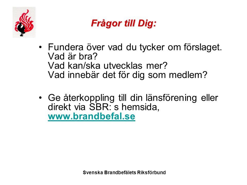 Svenska Brandbefälets Riksförbund Frågor till Dig: •Fundera över vad du tycker om förslaget. Vad är bra? Vad kan/ska utvecklas mer? Vad innebär det fö