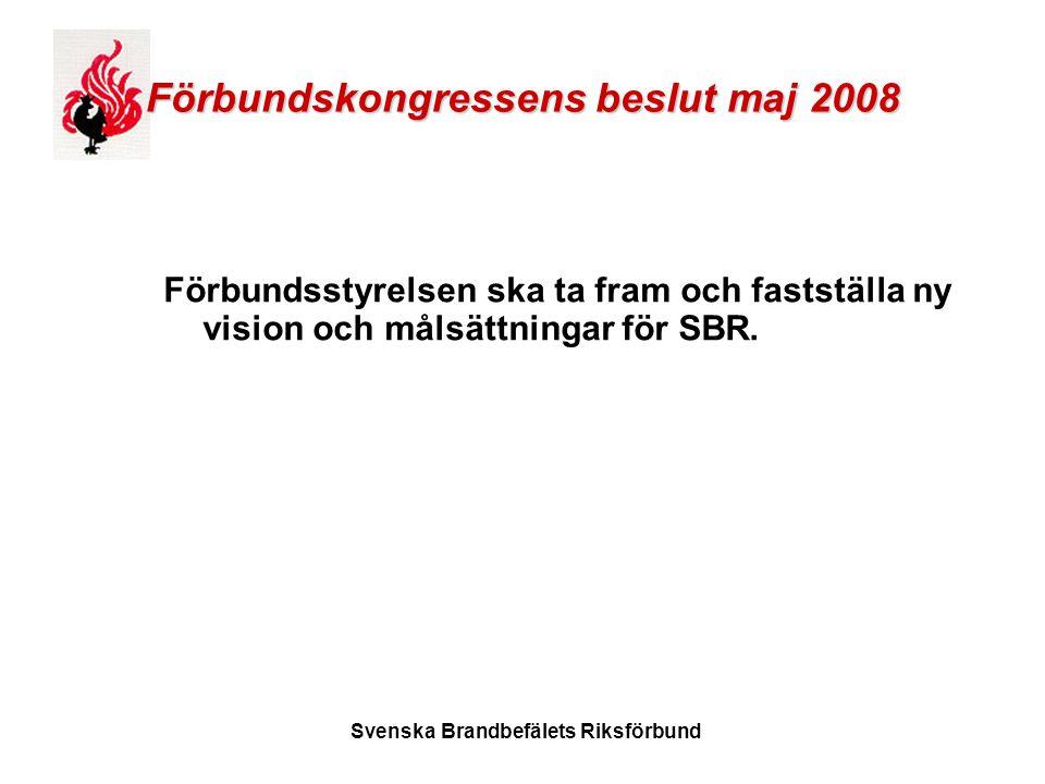 Svenska Brandbefälets Riksförbund Förbundskongressens beslut maj 2008 Förbundsstyrelsen ska ta fram och fastställa ny vision och målsättningar för SBR