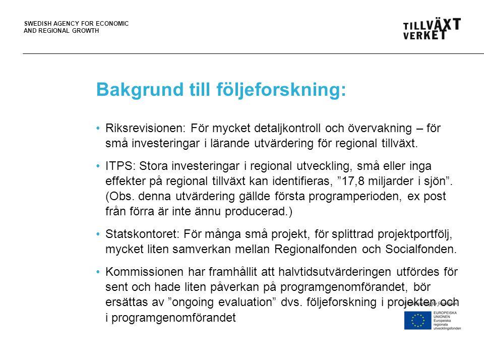 SWEDISH AGENCY FOR ECONOMIC AND REGIONAL GROWTH Följeforskning på tre nivåer •Programövergripande nivå – genomförandesystemet (tillsammans med ESF) samt synteser och tematiska studier.