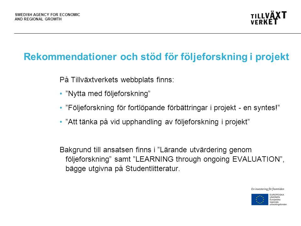 SWEDISH AGENCY FOR ECONOMIC AND REGIONAL GROWTH Några generella iakttagelser från projektföljeforskningsrapporterna •Förbättra projektlogik och målstruktur.