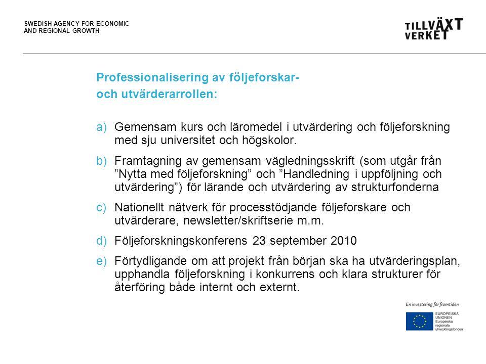 SWEDISH AGENCY FOR ECONOMIC AND REGIONAL GROWTH Professionalisering av följeforskar- och utvärderarrollen: a)Gemensam kurs och läromedel i utvärdering och följeforskning med sju universitet och högskolor.