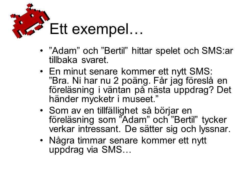 Ett exempel… • Adam och Bertil hittar spelet och SMS:ar tillbaka svaret.