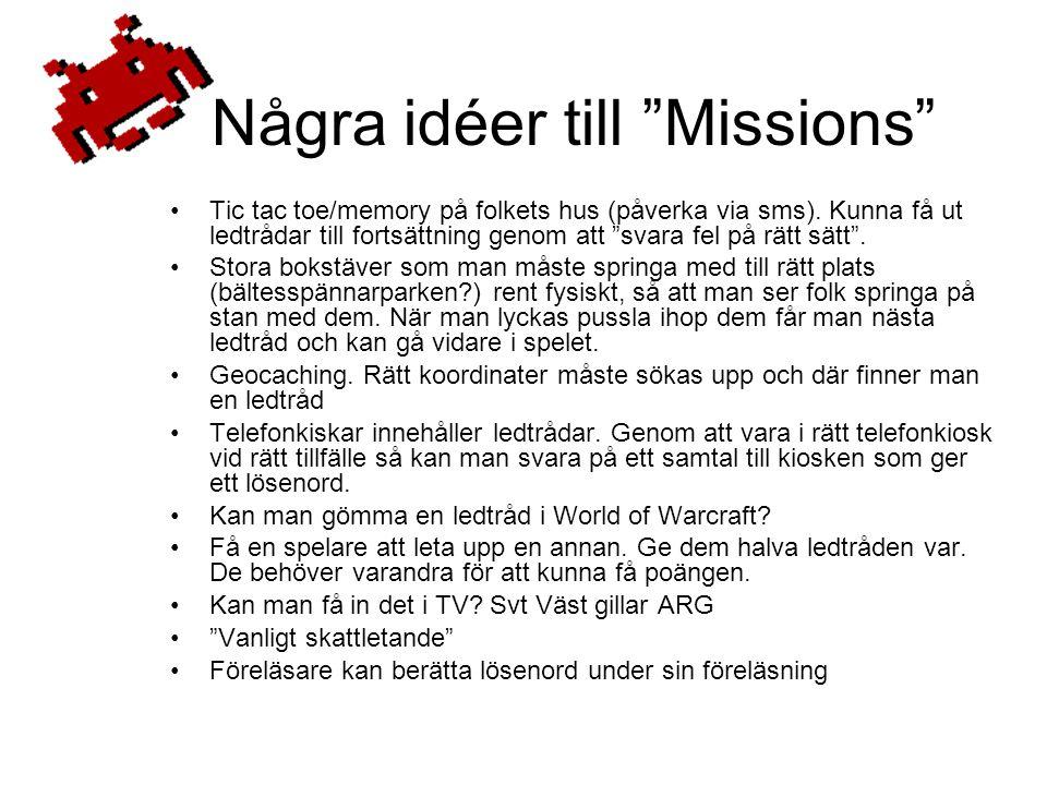 Några idéer till Missions •Tic tac toe/memory på folkets hus (påverka via sms).
