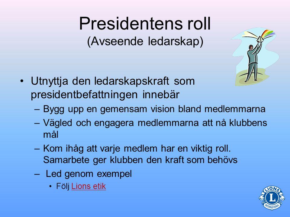 Presidentens roll (Avseende ledarskap) •Använd tidigare erfarenheter och till- gängliga resurser för ett gott ledarskap.