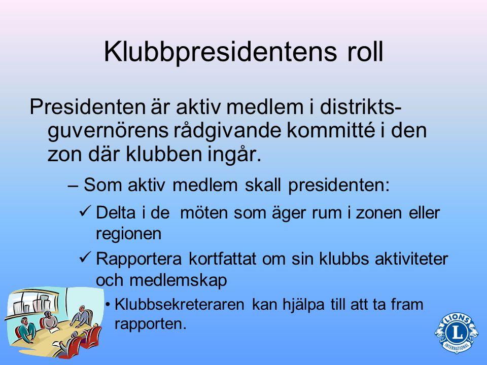 Klubbpresidentens roll Klubbpresidenten leder alla styrelse- sammanträden och klubbsamman- träden.