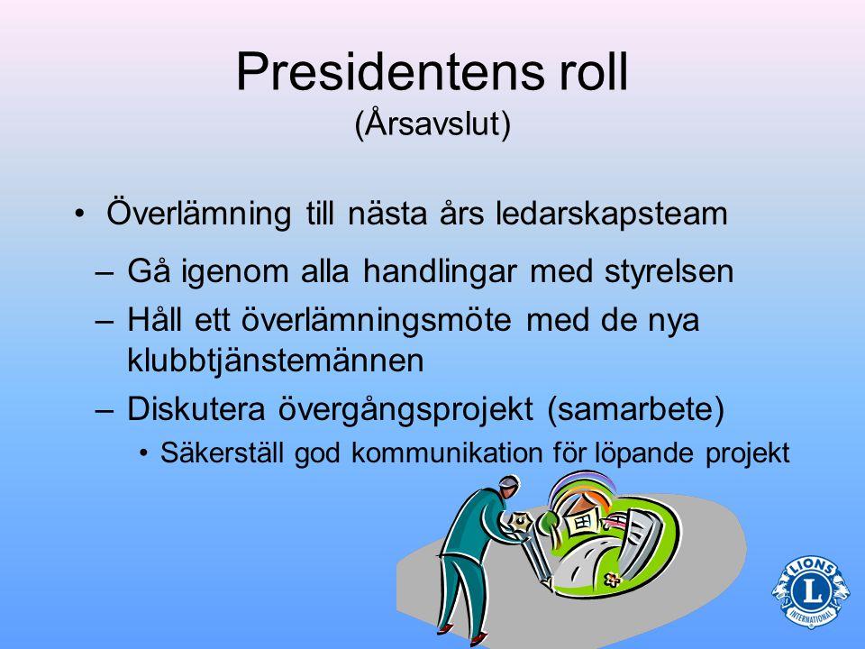 Presidentens roll (Årsavslut) •Beröm klubben för dess engagerade arbete under året.