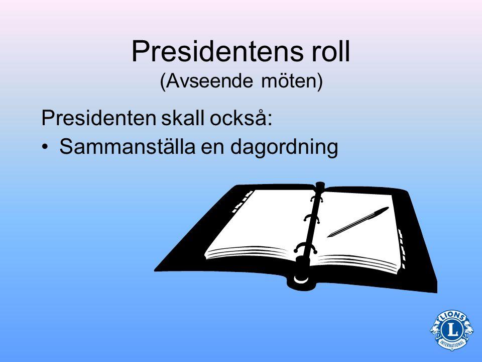 Presidentens uppgifter (Avseende möten) Presidenten kallar till styrelsens och klubbens både ordinarie och extra möten –Sekreteraren bör assistera i utskicket av kallelsen med uppgift om datum, tid och plats –Det är viktigt att ha tillräckligt med tid mellan kallelse och själva mötet för ökat deltagande (speciellt vid extra möten).