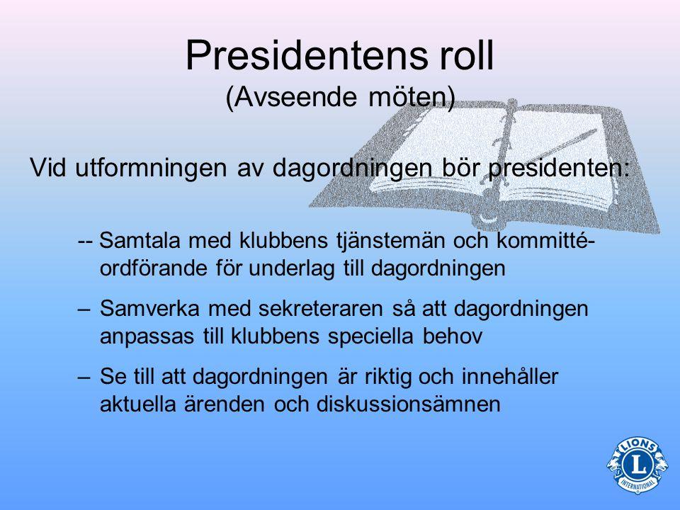 Presidentens roll (Avseende möten) Presidenten skall också: •Sammanställa en dagordning