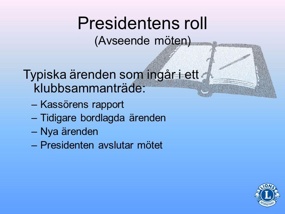 Presidentens roll (Avseende möten) Dagordningen för ett vanligt klubbmöte bör innehålla: –Presidenten öppnar mötet –Presentation av eventuella gäster –Ett planerat program (tal av inbjuden gäst, underhållning etc.) –Godkännande av tidigare mötesprotokoll