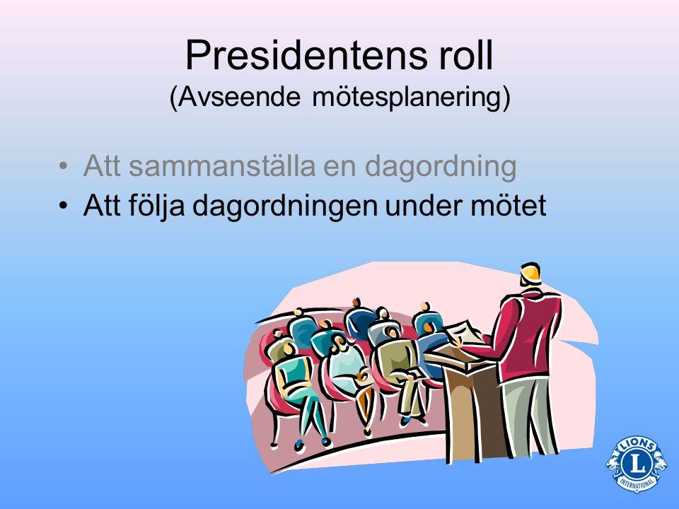Presidentens roll (Avseende möten) –Kassörens rapport –Tidigare bordlagda ärenden –Nya ärenden –Presidenten avslutar mötet Typiska ärenden som ingår i ett klubbsammanträde: