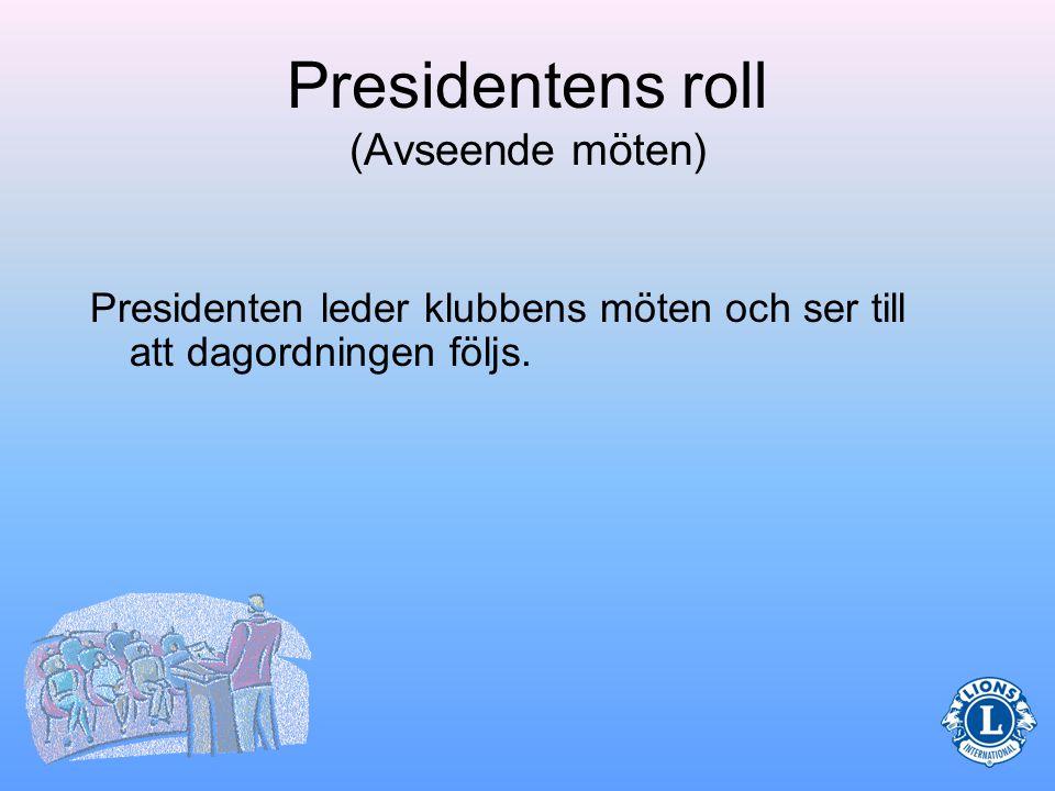 Presidentens roll (Avseende mötesplanering) •Att sammanställa en dagordning •Att följa dagordningen under mötet