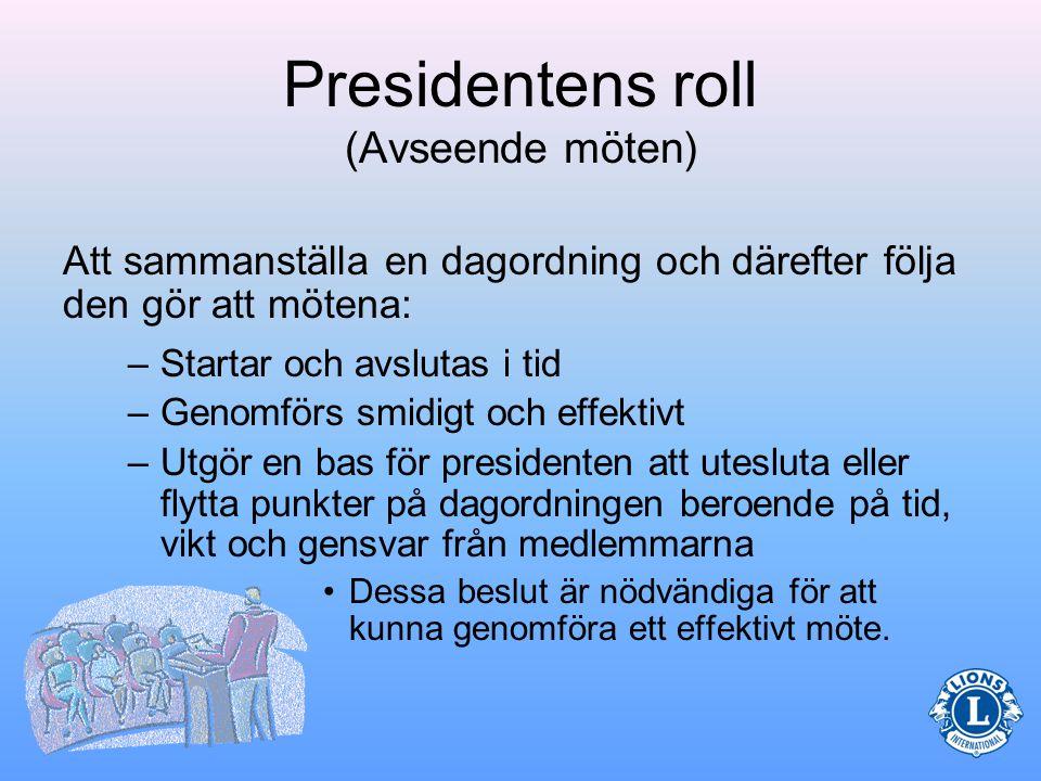 Presidentens roll (Avseende möten) Presidenten leder klubbens möten och ser till att dagordningen följs.