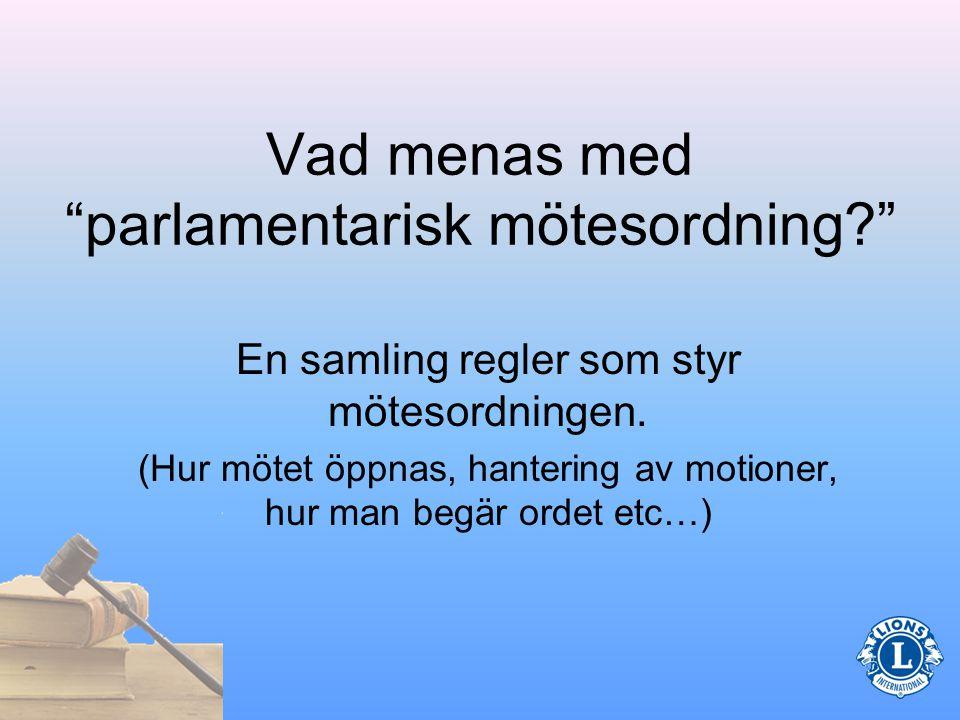 Presidentens roll (Avseende möten) •Sammanställ en dagordning •Följ dagordningen under mötet •Led mötet parlamentariskt
