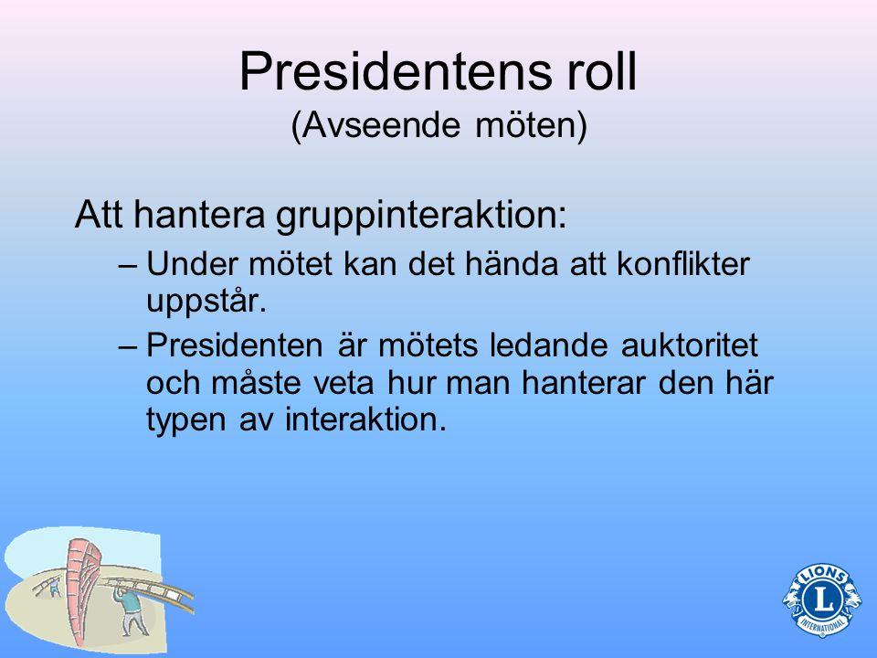 Presidentens roll (Avseende möten) •Sammanställa en dagordning •Följa dagordningen under mötet •Leda mötet parlamentariskt •Hantera gruppinteraktion