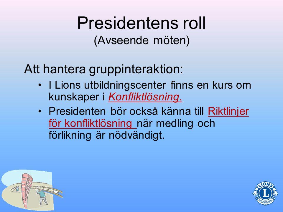 Presidentens roll (Avseende möten) Att hantera gruppinteraktion: –Under mötet kan det hända att konflikter uppstår.