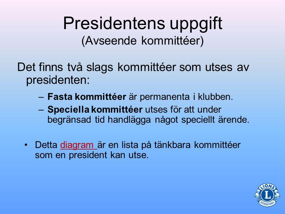 Presidentens uppgift (Avseende kommittéer) Presidenten skall utse klubbens såväl permanenta som speciella kommittéer.