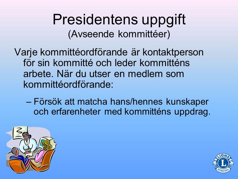 Presidentens uppgift (Avseende kommittéer) –Fasta kommittéer är permanenta i klubben.