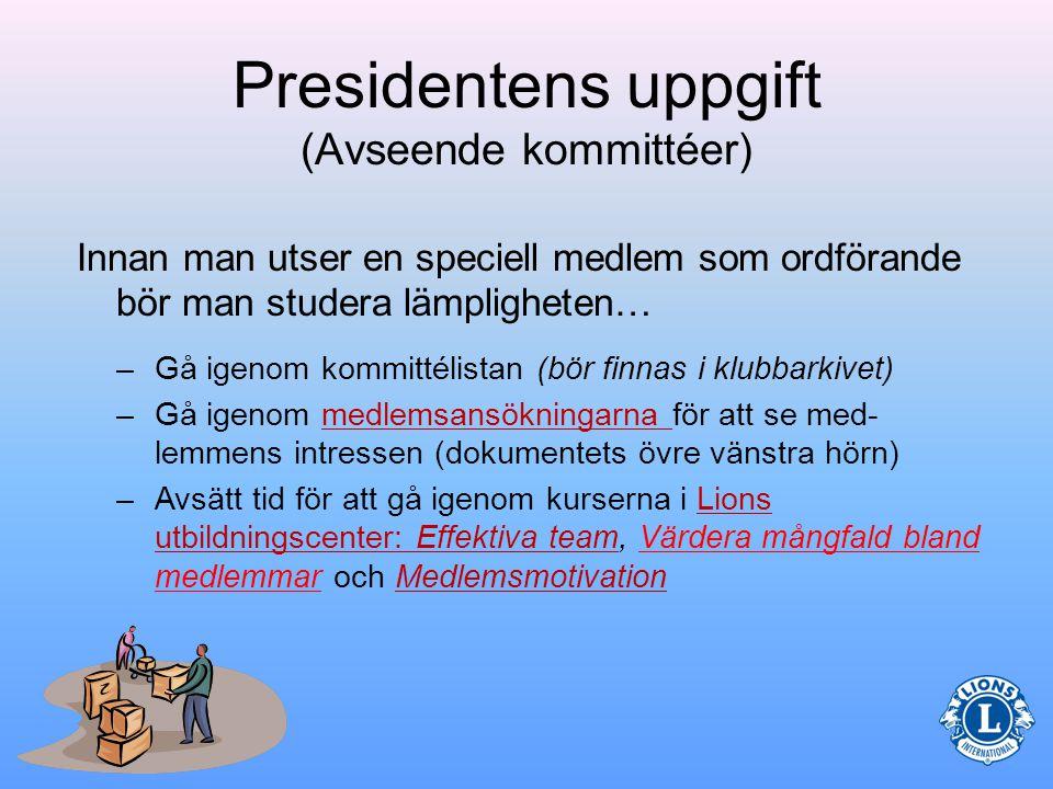 Presidentens uppgift (Avseende kommittéer) Varje kommittéordförande är kontaktperson för sin kommitté och leder kommitténs arbete.