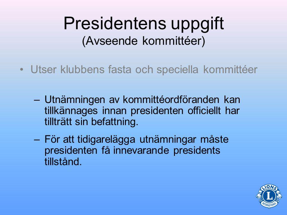 Presidentens uppgift (Avseende kommittéer) Att välja ut medlemmar för olika kommittéuppdrag som passar deras kunskaper och färdigheter kan stimulera medlemmarna.