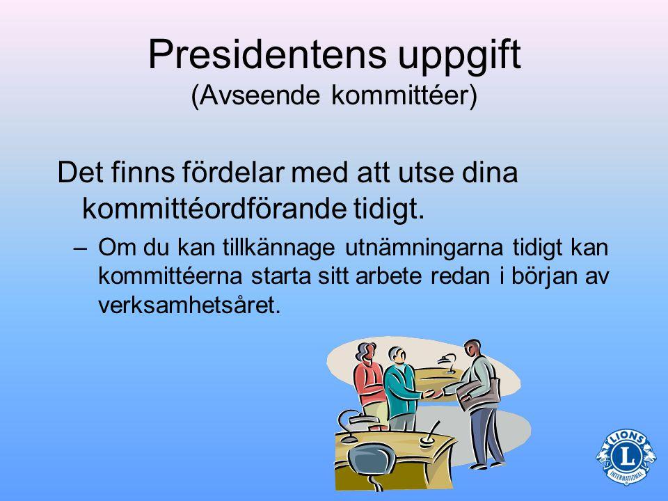 Presidentens uppgift (Avseende kommittéer) •Utser klubbens fasta och speciella kommittéer –Utnämningen av kommittéordföranden kan tillkännages innan presidenten officiellt har tillträtt sin befattning.