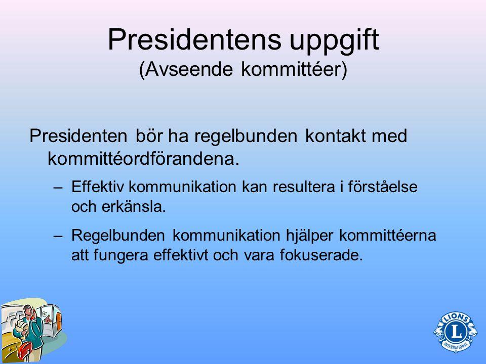 Presidentens uppgift (Avseende kommittéer) Det är viktigt för presidenten att samarbeta med ordförandena för att säkerställa att arbetet fungerar och rapporter kommer in.