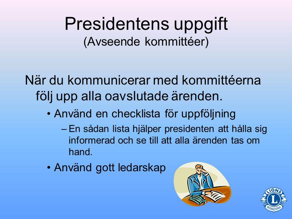 Presidentens uppgift (Avseende kommittéer) Presidenten bör ha regelbunden kontakt med kommittéordförandena.