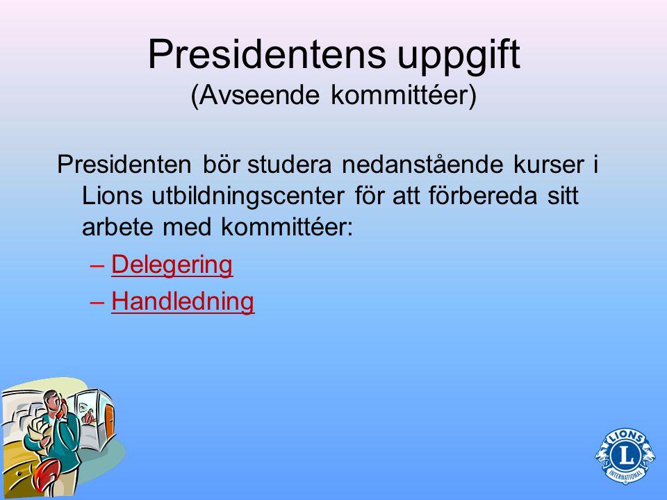 Presidentens uppgift (Avseende kommittéer) När du kommunicerar med kommittéerna följ upp alla oavslutade ärenden.