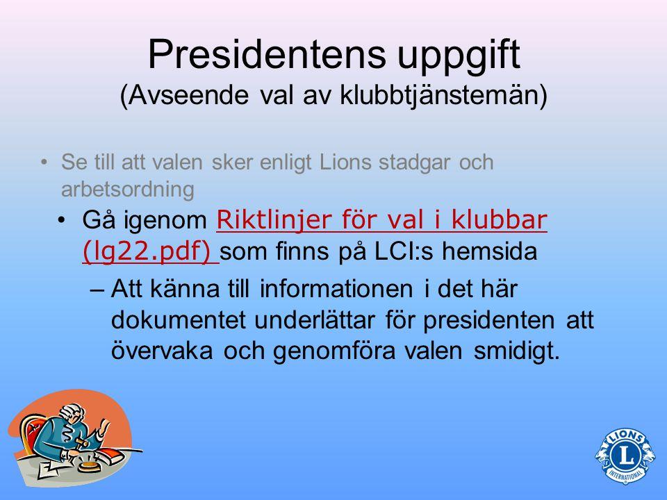 Presidentens uppgift (Avseende val av klubbtjänstemän) •Se till att valen sker enligt Lions stadgar och arbetsordning.