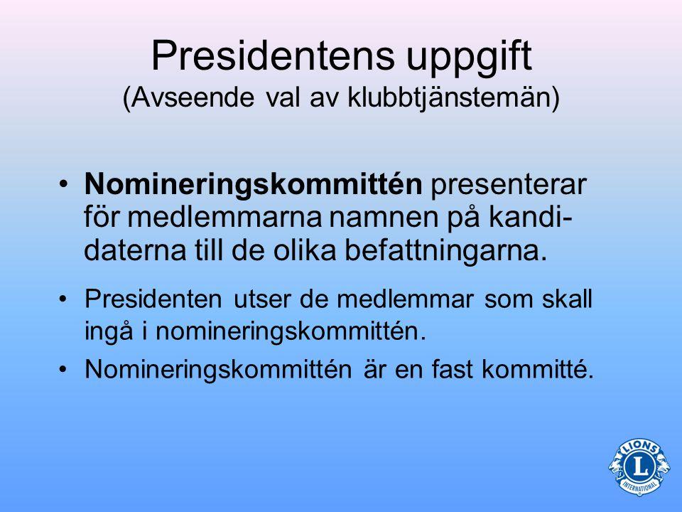 Presidentens uppgift (Avseende val av klubbtjänstemän) •Det är presidentens uppgift att utse en nomineringskommitté.