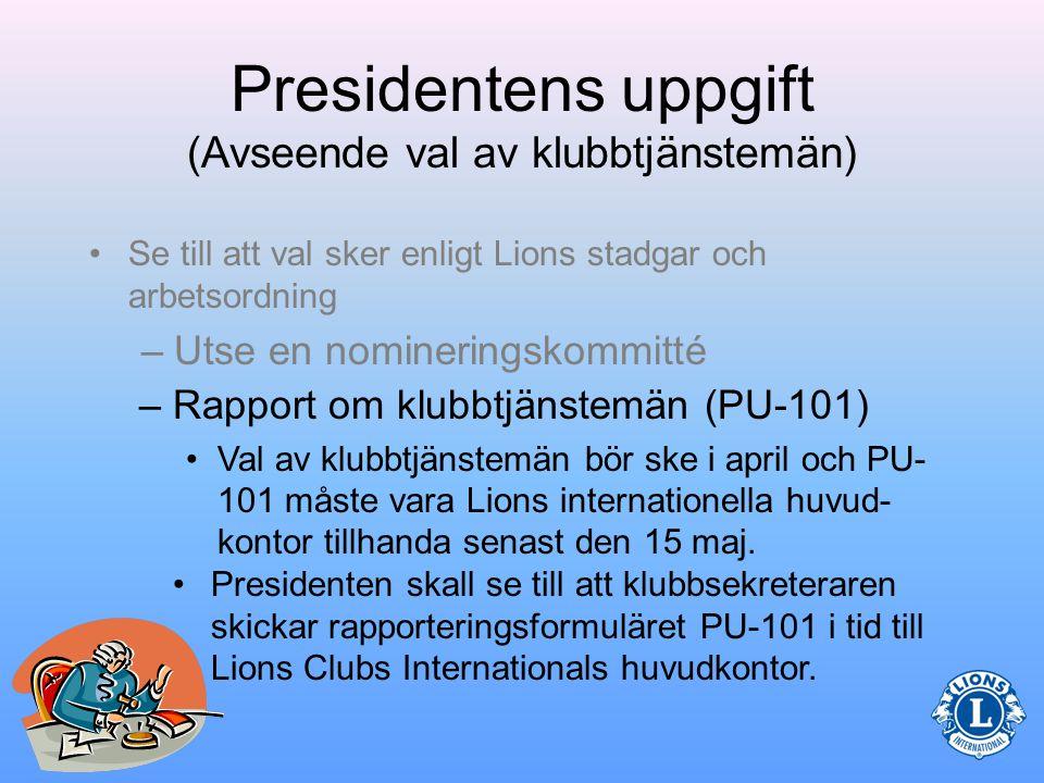 Presidentens uppgift (Avseende val av klubbtjänstemän) •Nomineringskommittén presenterar för medlemmarna namnen på kandi- daterna till de olika befattningarna.