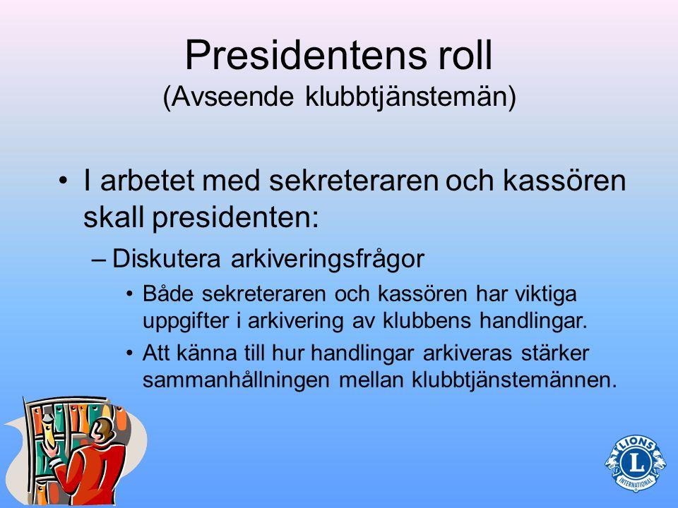 Presidentens roll (Avseende klubbtjänstemän) •Presidenten, vicepresidenten, sekreteraren och kassören sam- arbetar för att klubben skall vara effektiv och produktiv.
