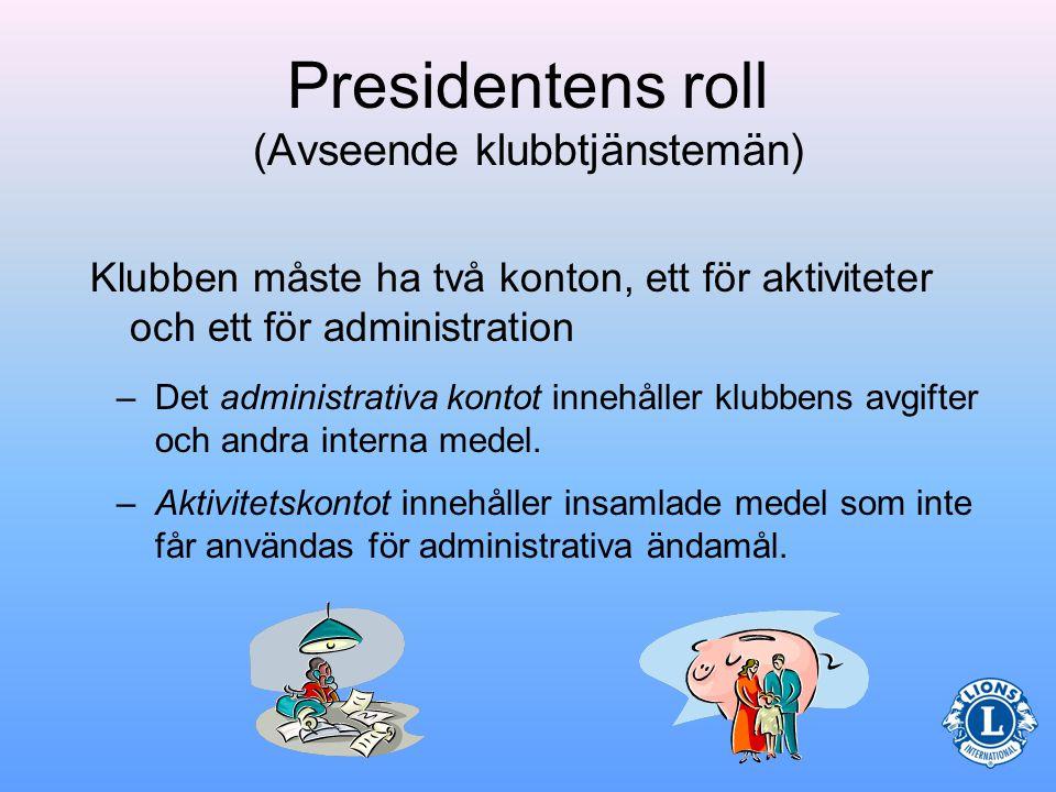 Presidentens roll (Avseende klubbtjänstemän) Presidenten skall hjälpa kassören med särskilda uppgifter.