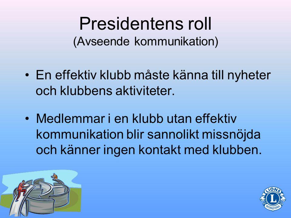 Kommunikation Kommunikation är mycket viktig för att klubbpresidenten skall lyckas.