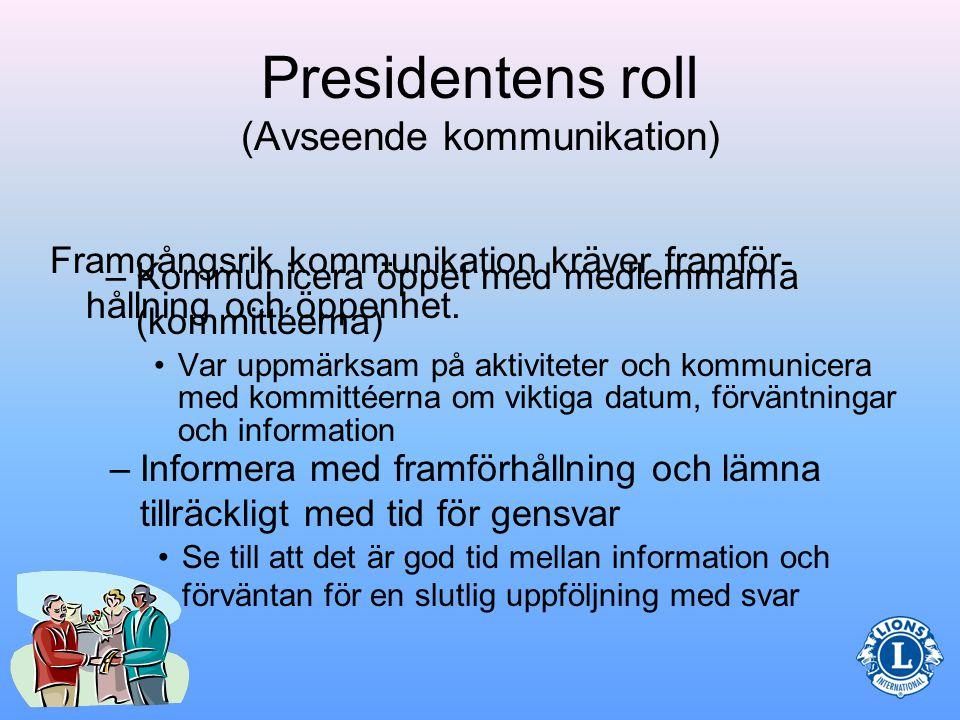 Presidentens roll (Avseende kommunikation) •En effektiv klubb måste känna till nyheter och klubbens aktiviteter.