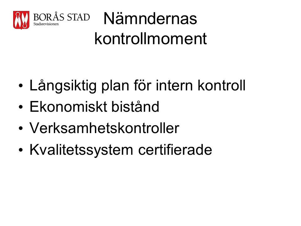 Nämndernas kontrollmoment • Långsiktig plan för intern kontroll • Ekonomiskt bistånd • Verksamhetskontroller • Kvalitetssystem certifierade