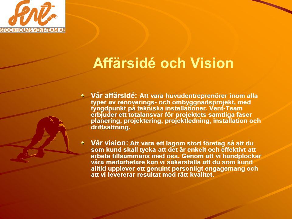 Affärsidé och Vision Vår affärsidé: Att vara huvudentreprenörer inom alla typer av renoverings- och ombyggnadsprojekt, med tyngdpunkt på tekniska installationer.