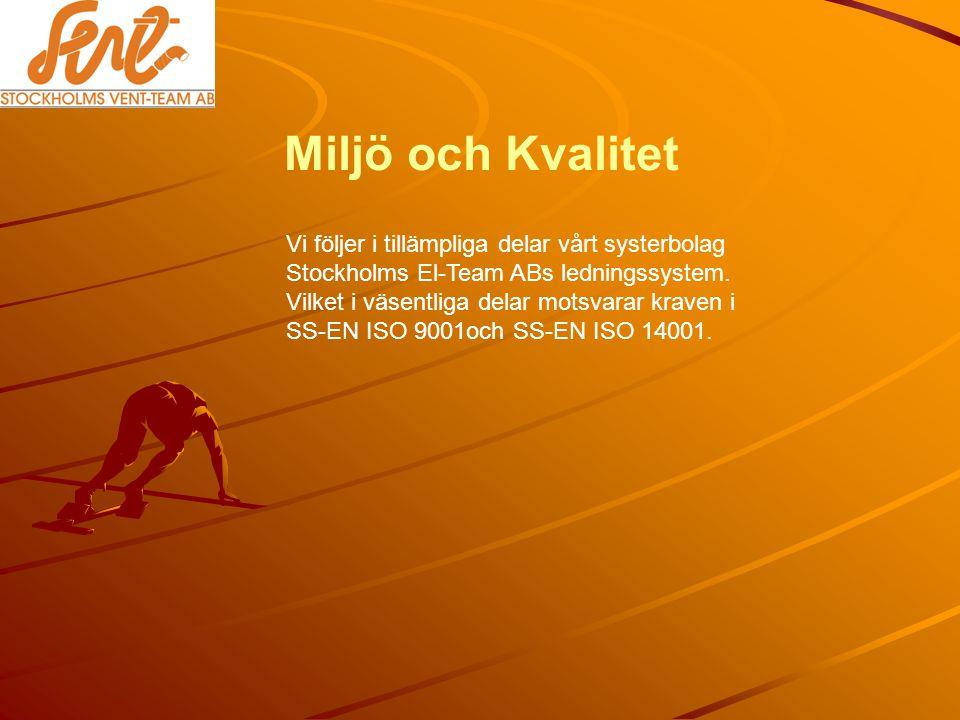 Miljö och Kvalitet Vi följer i tillämpliga delar vårt systerbolag Stockholms El-Team ABs ledningssystem.