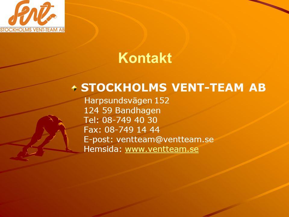 Kontakt STOCKHOLMS VENT-TEAM AB Harpsundsvägen 152 124 59 Bandhagen Tel: 08-749 40 30 Fax: 08-749 14 44 E-post: ventteam@ventteam.se Hemsida: www.ventteam.sewww.ventteam.se