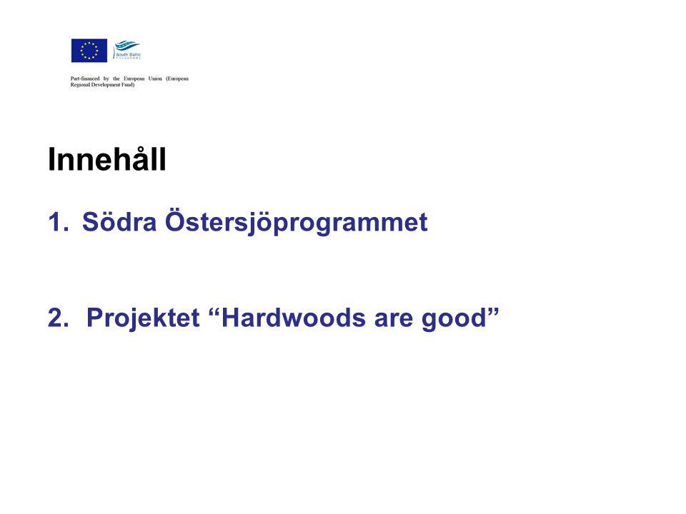 Innehåll 1.Södra Östersjöprogrammet 2.Projektet Hardwoods are good