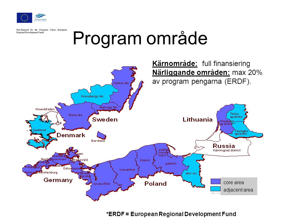 Program område Kärnområde: full finansiering Närliggande områden: max 20% av program pengarna (ERDF). core area adjacent area core area adjacent area