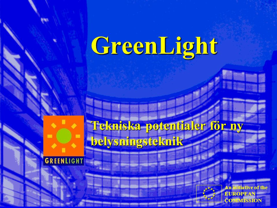 An initiative of the EUROPEAN COMMISSION GreenLight Tekniska potentialer för ny belysningsteknik