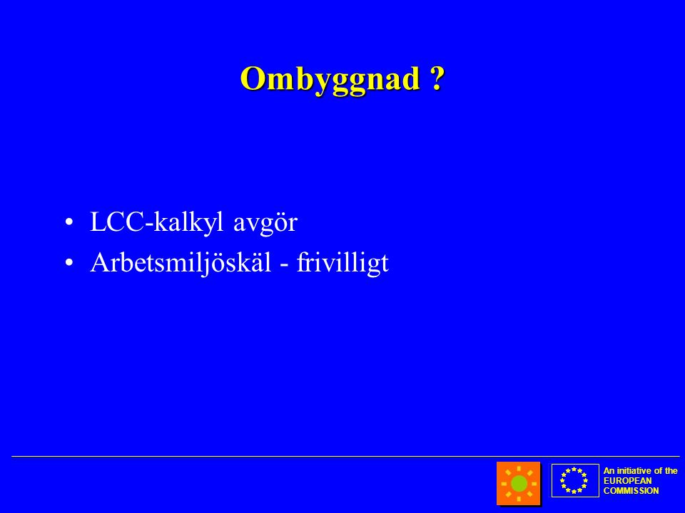 An initiative of the EUROPEAN COMMISSION Ombyggnad .