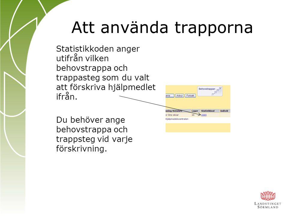 Att använda trapporna Statistikkoden anger utifrån vilken behovstrappa och trappasteg som du valt att förskriva hjälpmedlet ifrån. Du behöver ange beh