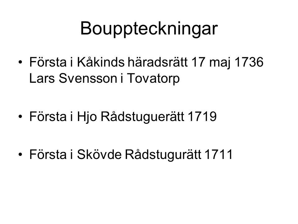 Bouppteckningar •Första i Kåkinds häradsrätt 17 maj 1736 Lars Svensson i Tovatorp •Första i Hjo Rådstuguerätt 1719 •Första i Skövde Rådstugurätt 1711
