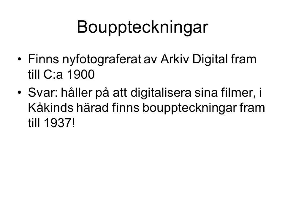 Bouppteckningar •Finns nyfotograferat av Arkiv Digital fram till C:a 1900 •Svar: håller på att digitalisera sina filmer, i Kåkinds härad finns bouppte
