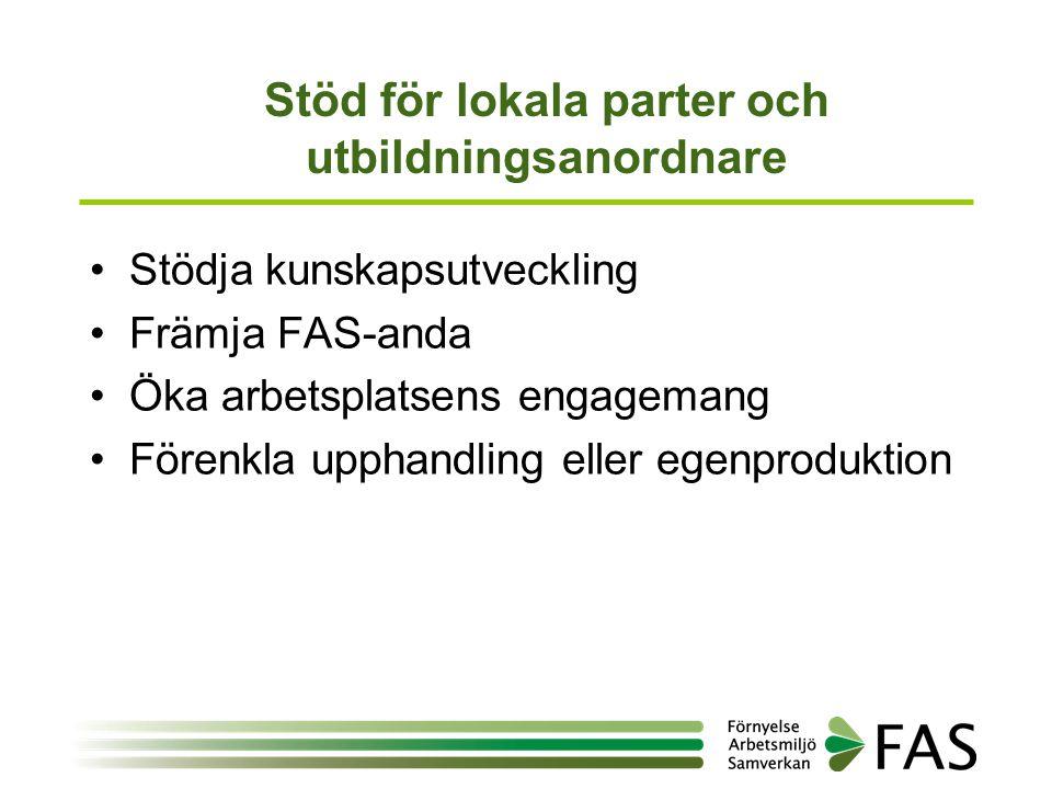 Stöd för lokala parter och utbildningsanordnare •Stödja kunskapsutveckling •Främja FAS-anda •Öka arbetsplatsens engagemang •Förenkla upphandling eller