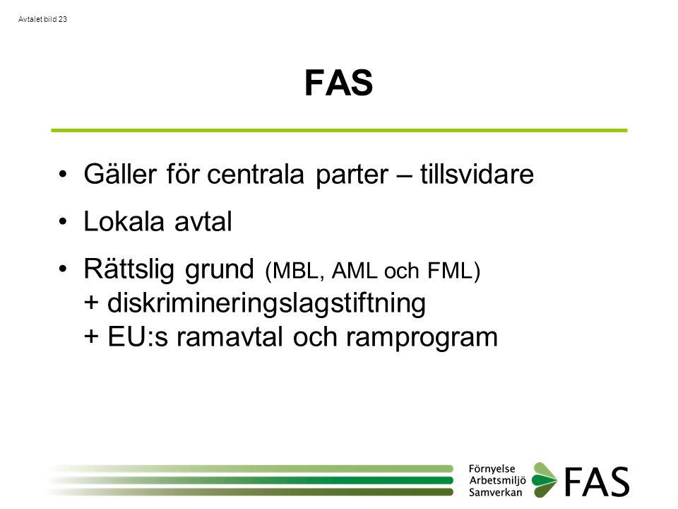 FAS •Gäller för centrala parter – tillsvidare •Lokala avtal •Rättslig grund (MBL, AML och FML) + diskrimineringslagstiftning + EU:s ramavtal och rampr